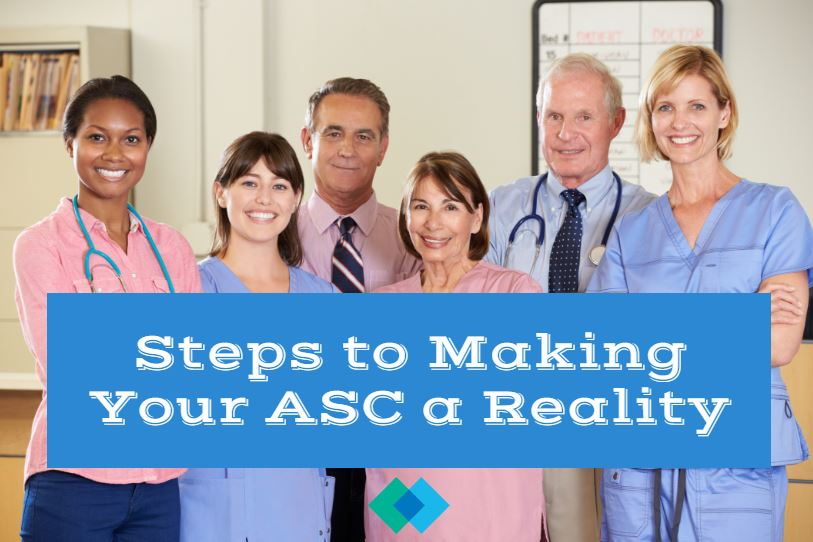 Steps to Making Your ASC a Reality: Surgery Center Development Process