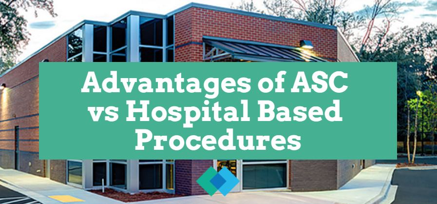 Advantages of ASC vs Hospital Based Procedures