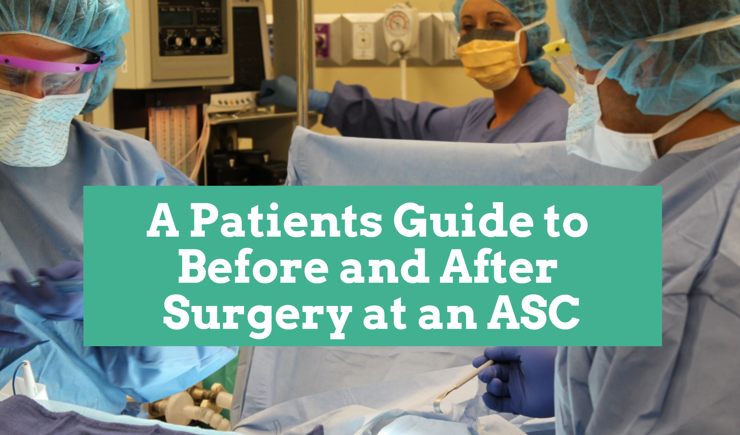 A Patients Guide to Before and After Surgery at an ASC
